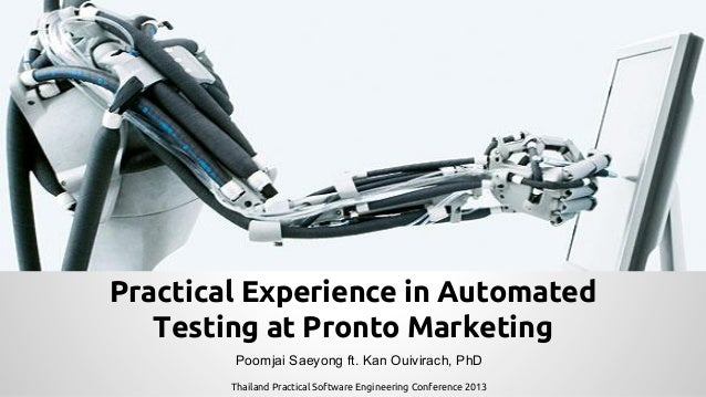 Practical Experience in Automated Testing at Pronto Marketing Poomjai Saeyong ft. Kan Ouivirach, PhD Thailand Practical So...