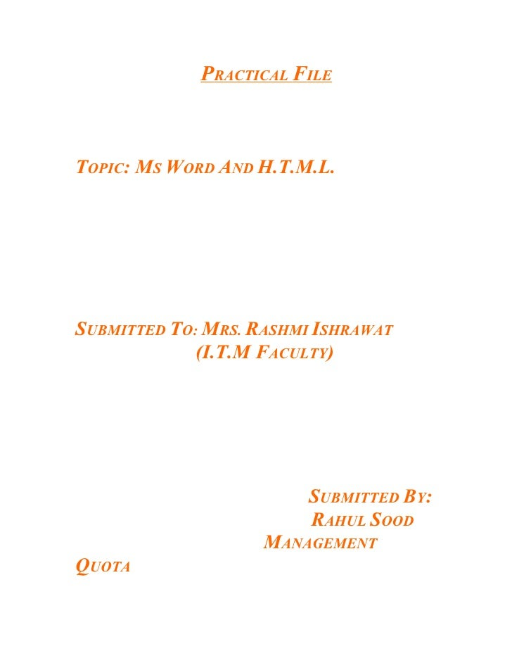 PRACTICAL FILE    TOPIC: MS WORD AND H.T.M.L.     SUBMITTED TO: MRS. RASHMI ISHRAWAT              (I.T.M FACULTY)         ...