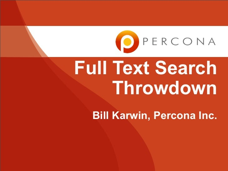 Full Text Search     Throwdown  Bill Karwin, Percona Inc.