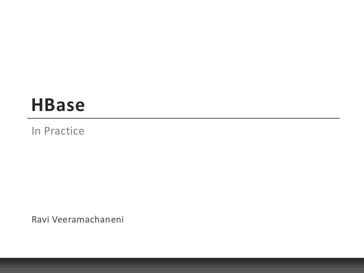 HBaseIn PracticeRavi Veeramachaneni