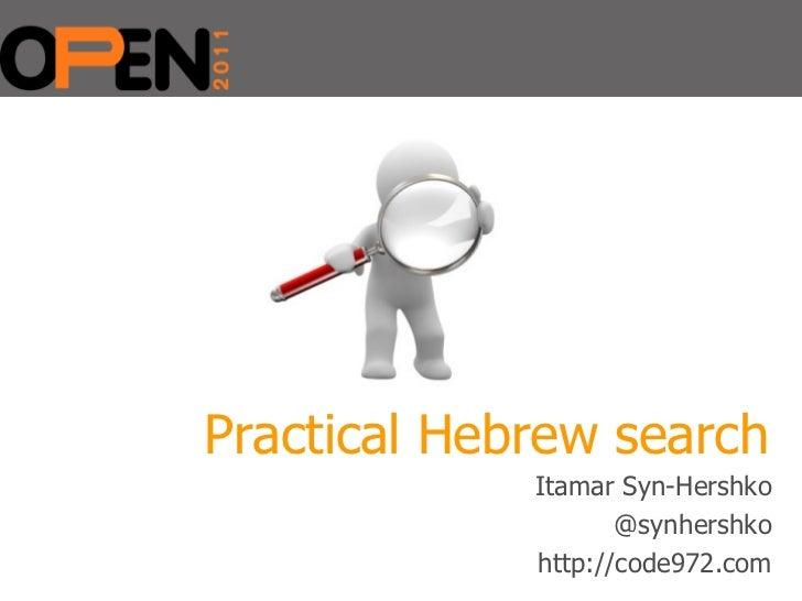 <ul><li>Itamar Syn-Hershko </li></ul><ul><li>@synhershko </li></ul><ul><li>http://code972.com </li></ul>Practical Hebrew s...