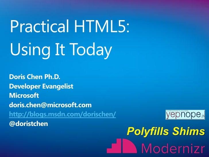 Practical HTML5:Using It TodayDoris Chen Ph.D.Developer EvangelistMicrosoftdoris.chen@microsoft.comhttp://blogs.msdn.com/d...