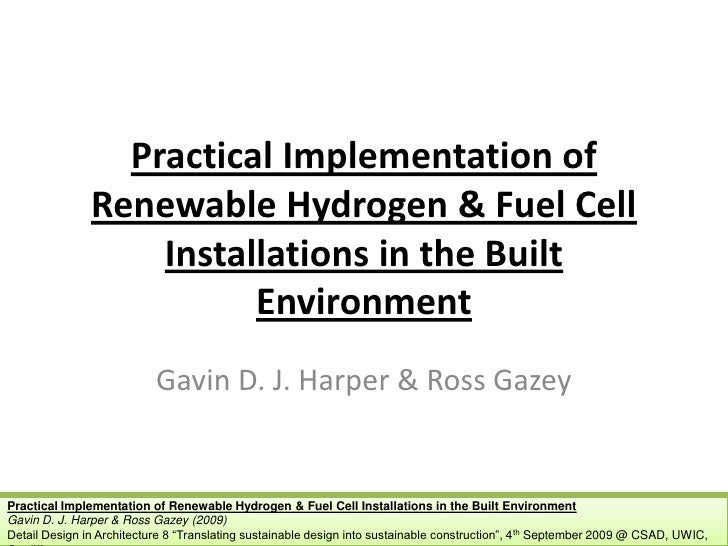 Practical Implementation of Renewable Hydrogen & Fuel Cell Installations in the Built Environment<br />Gavin D. J. Harper ...