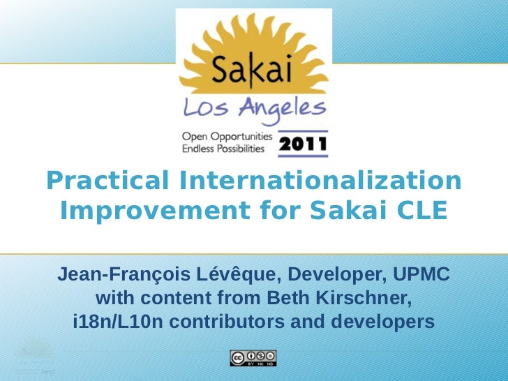 Practical Internationalization Improvement for Sakai CLEJean-François Lévêque, Developer, UPMC    with content from Beth K...