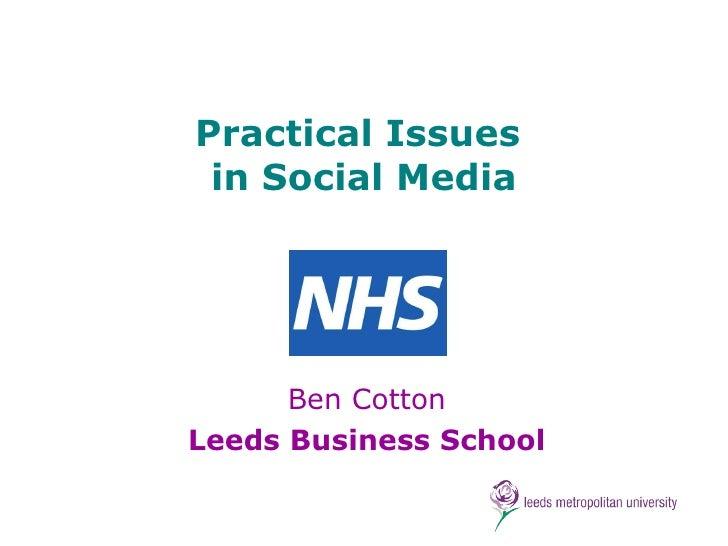Practical Issues  in Social Media Ben Cotton Leeds Business School