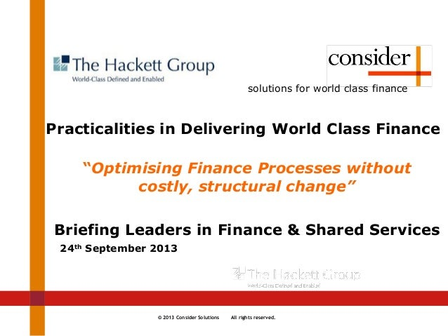 © 2013 Consider Solutions All rights reserved. solutions for world class finance Practicalities in Delivering World Class ...