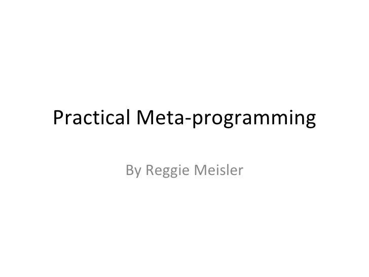 Practical Meta Programming