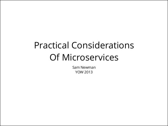 Practical Considerations Of Microservices Sam Newman YOW 2013