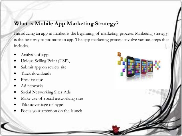 What is Mobile App Marketing Strategy?Introducing an app in market is the beginning of marketing process. Marketing strate...