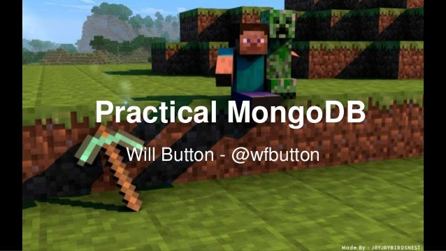 Will Button - @wfbutton Practical MongoDB