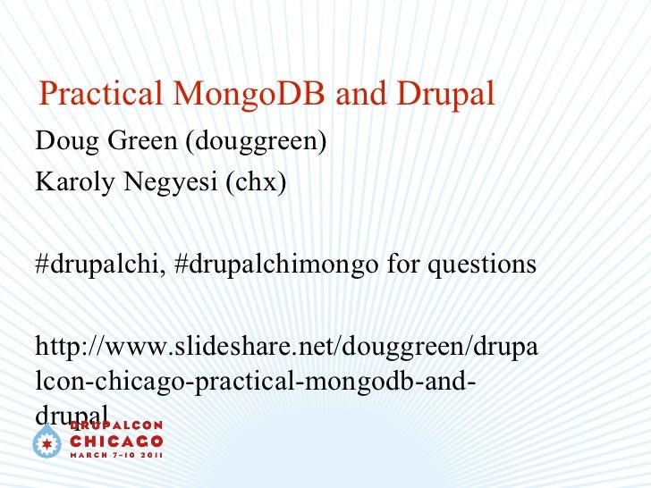 <ul>Practical MongoDB and Drupal </ul><ul>Doug Green (douggreen) <li>Karoly Negyesi (chx)