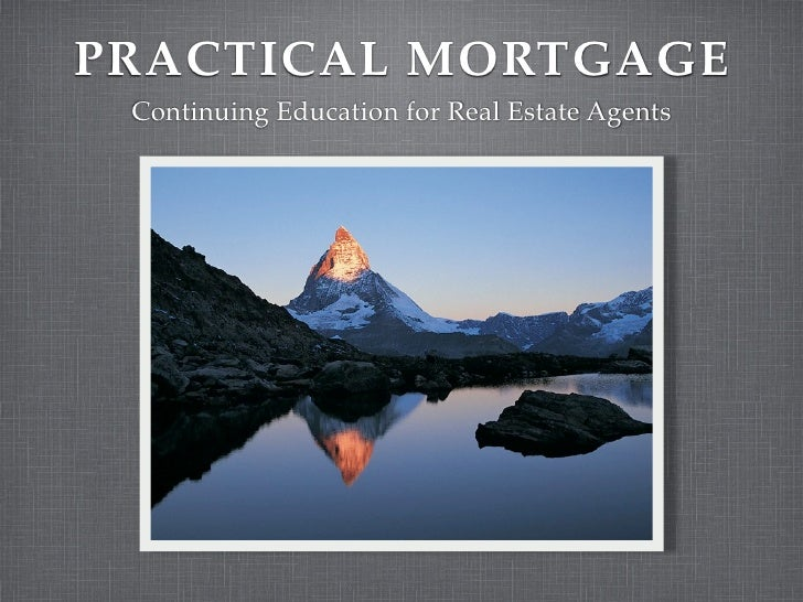 PRACTICAL MORTGAGE Continuing Education for Real Estate Agents