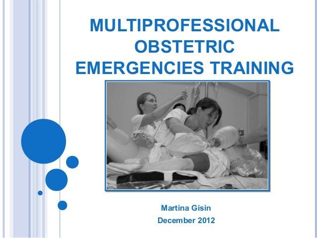 MULTIPROFESSIONAL     OBSTETRICEMERGENCIES TRAINING       Martina Gisin       December 2012