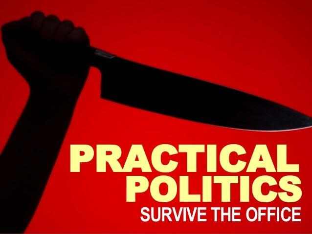 PRACTICAL POLITICS SURVIVE THE OFFICE