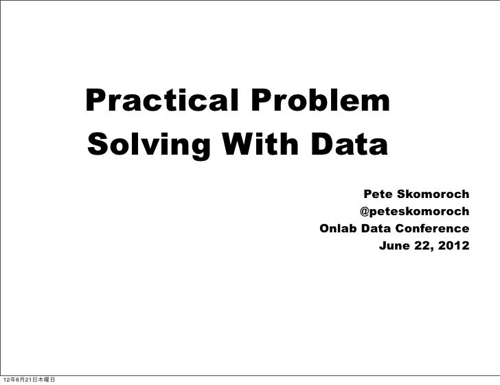 Practical Problem              Solving With Data                                Pete Skomoroch                            ...