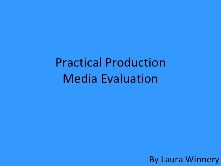 Practical Production Media Evaluation By Laura Winnery