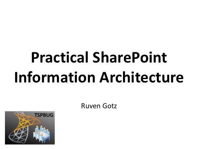 Practical SharePointInformation Architecture         Ruven Gotz