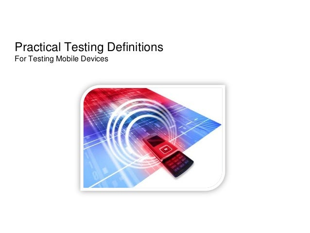 Practical Testing DefinitionsFor Testing Mobile Devices