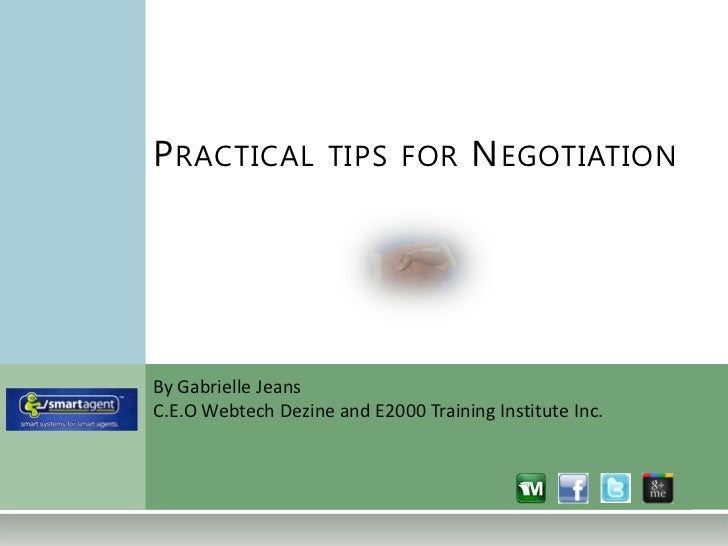 P RACTICAL TIPS FOR N EGOTIATIONBy Gabrielle JeansC.E.O Webtech Dezine and E2000 Training Institute Inc.