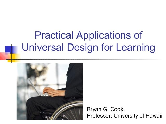 Practical Applications of Universal Design for Learning Bryan G. Cook Professor, University of Hawaii