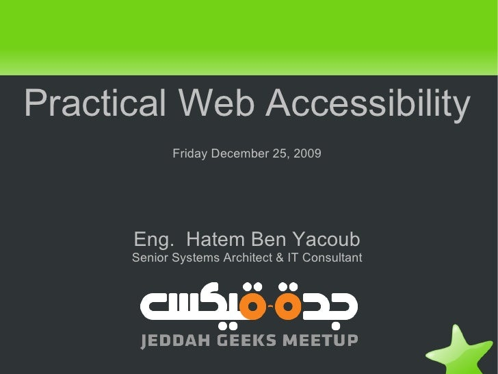 Practical Web Accessibility Friday December 25, 2009 Eng.  Hatem Ben Yacoub Senior Systems Architect & IT Consultant