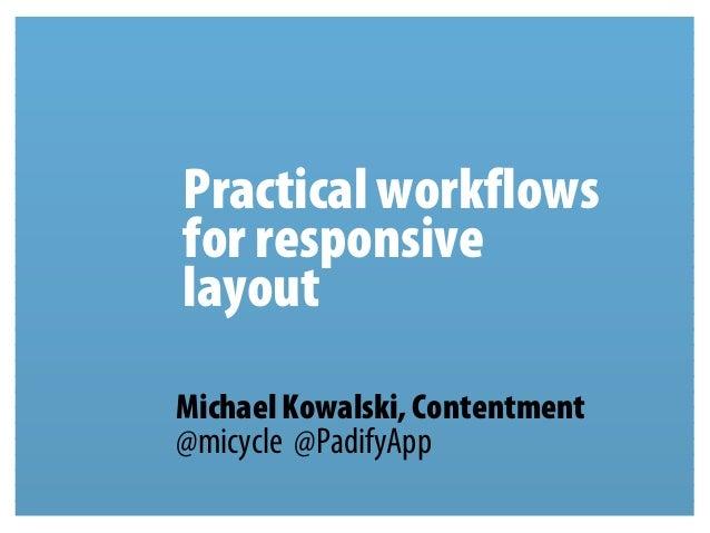 Practical workflowsfor responsivelayoutMichael Kowalski, Contentment@micycle @PadifyApp