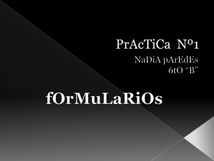 "PrAcTiCa  Nº1<br />NaDiApArEdEs<br />6tO ""B""<br />fOrMuLaRiOs<br />"