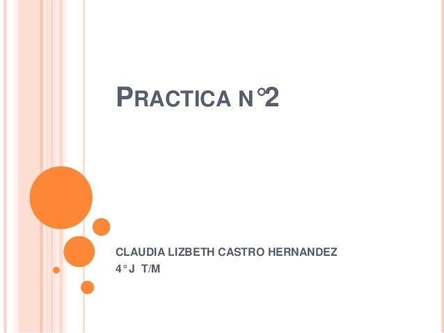 PRACTICA N°2CLAUDIA LIZBETH CASTRO HERNANDEZ4° J T/M