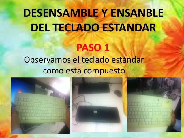 DESENSAMBLE Y ENSANBLE DEL TECLADO ESTANDAR Observamos el teclado estándar como esta compuesto PASO 1
