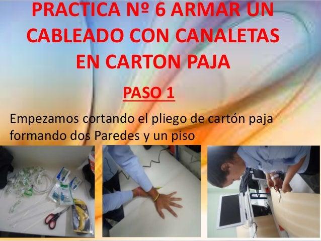 PRACTICA Nº 6 ARMAR UN CABLEADO CON CANALETAS EN CARTON PAJA PASO 1 Empezamos cortando el pliego de cartón paja formando d...
