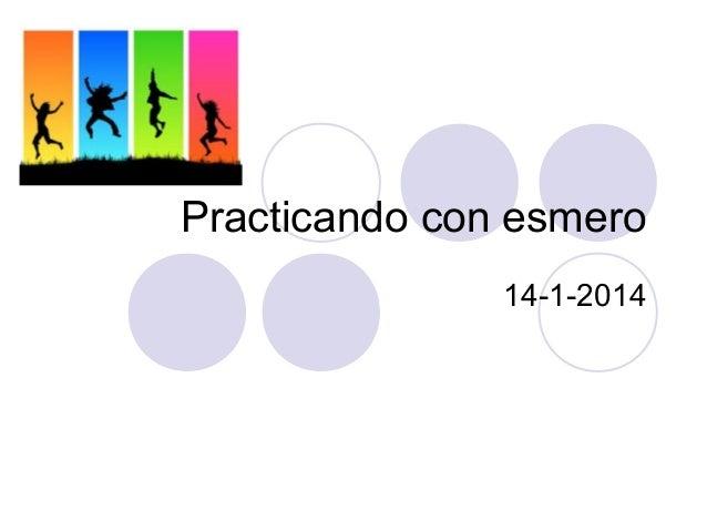 Practicando con esmero 14-1-2014