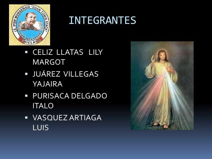 INTEGRANTES <br />CELIZ  LLATAS   LILY MARGOT<br />JUÁREZ  VILLEGAS YAJAIRA<br />PURISACA DELGADO ITALO <br />VAS...