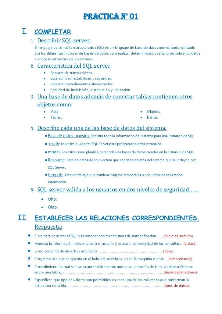 Practica N° 01 I.     COMPLETAR      1. Describir SQL server.           El lenguaje de consulta estructurado (SQL) es un l...
