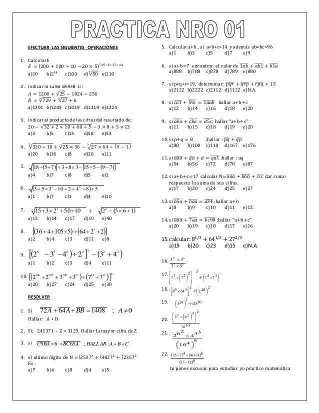 EFECTUAR LAS SIGUIENTES OPERACIONES 1. CalcularE 𝐸 = (200 + 100 ÷ 10 − 20 × 5)(15−5÷5)÷14 a)10 b)214 c)100 d) √50 7 e)110 ...