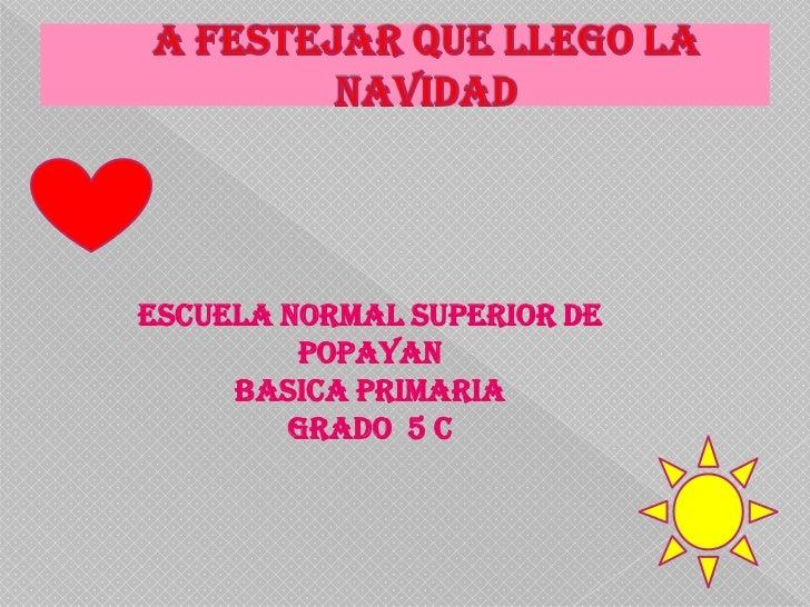 ESCUELA NORMAL SUPERIOR DE         POPAYAN     BASICA PRIMARIA        GRADO 5 C
