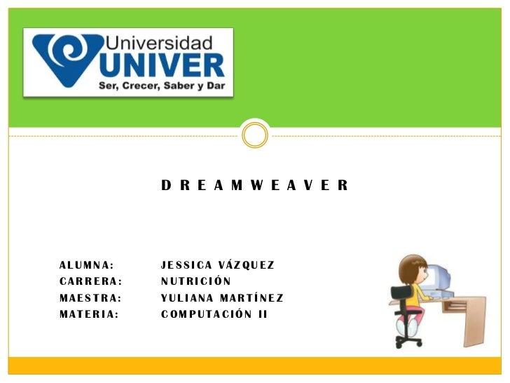 d r e a m w e a v e r<br />Alumna: Jessica Vázquez <br />Carrera:Nutrición<br />Maestra: Yuliana Martínez<br />Materia:...