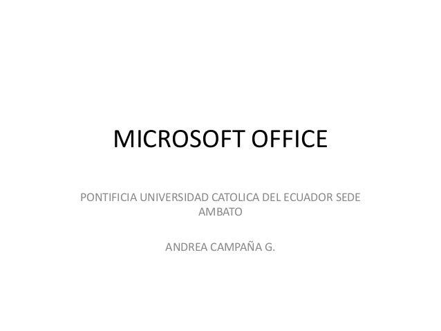 MICROSOFT OFFICE PONTIFICIA UNIVERSIDAD CATOLICA DEL ECUADOR SEDE AMBATO ANDREA CAMPAÑA G.