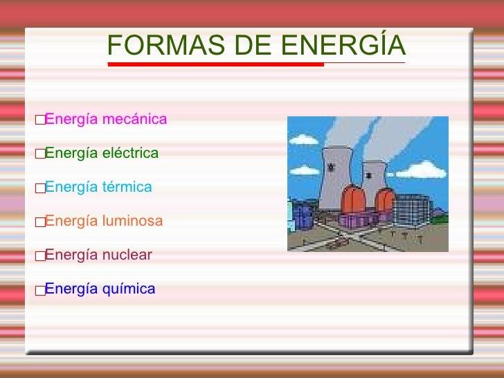 FORMAS DE ENERGÍA <ul>Energía mecánica Energía eléctrica Energía térmica Energía luminosa Energía nuclear Energía química ...
