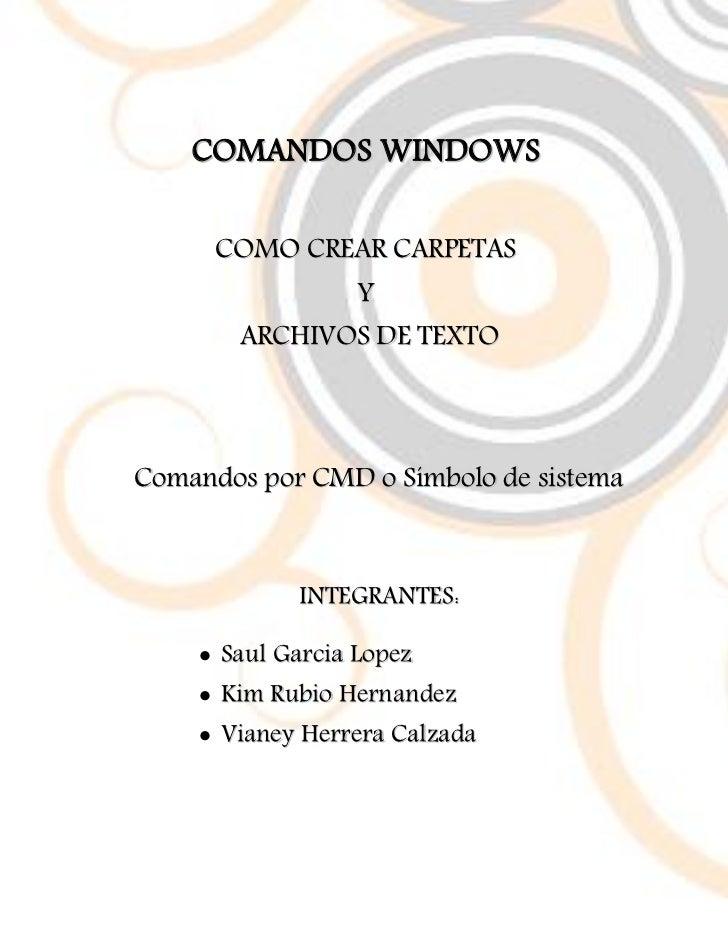 COMANDOS WINDOWS      COMO CREAR CARPETAS              Y       ARCHIVOS DE TEXTOComandos por CMD o Símbolo de sistema     ...