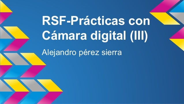 RSF-Prácticas con  Cámara digital (III)  Alejandro pérez sierra