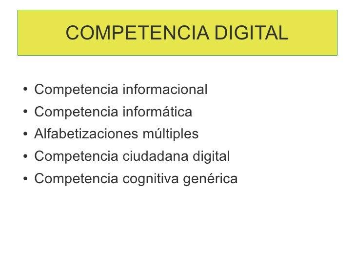 COMPETENCIA DIGITAL●   Competencia informacional●   Competencia informática●   Alfabetizaciones múltiples●   Competencia c...
