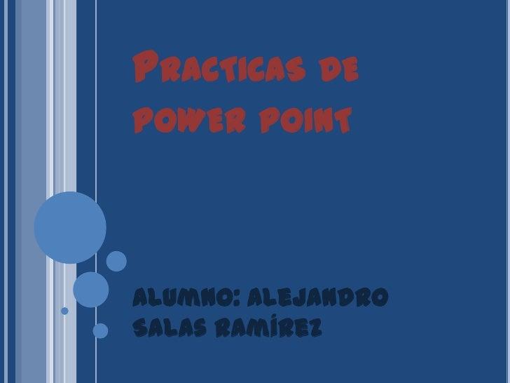 Practicas de powerpoint<br />Alumno: Alejandro Salas Ramírez<br />