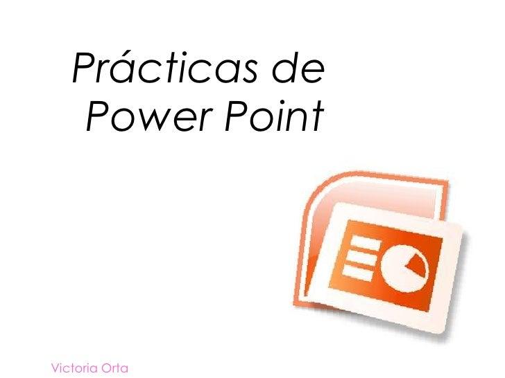 Prácticas de Power Point<br />.<br />Victoria Orta<br />