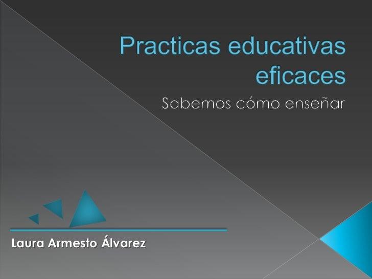 Practicas educativas eficaces<br />Sabemos cómo enseñar<br />Laura Armesto Álvarez<br />