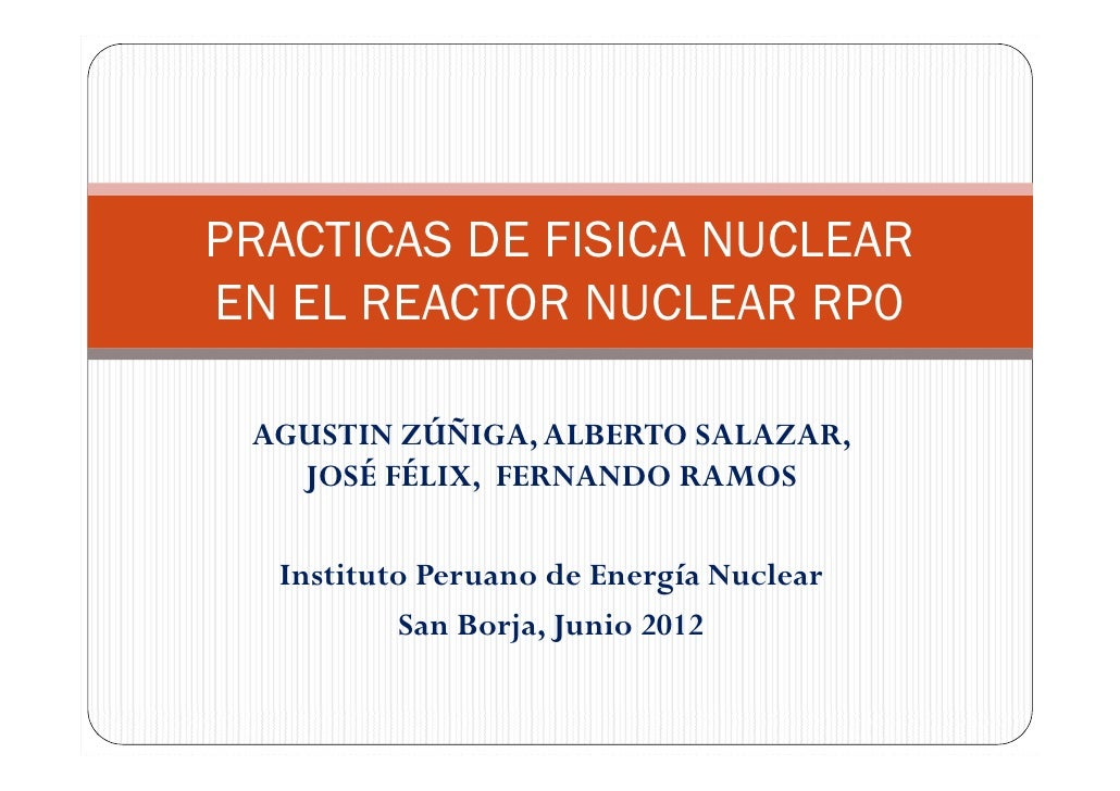 PRACTICAS DE FISICA NUCLEAREN EL REACTOR NUCLEAR RP0 AGUSTIN ZÚÑIGA, ALBERTO SALAZAR,   JOSÉ FÉLIX, FERNANDO RAMOS  Instit...