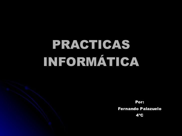 PRACTICAS INFORMÁTICA Por: Fernando Palazuelo 4ºC