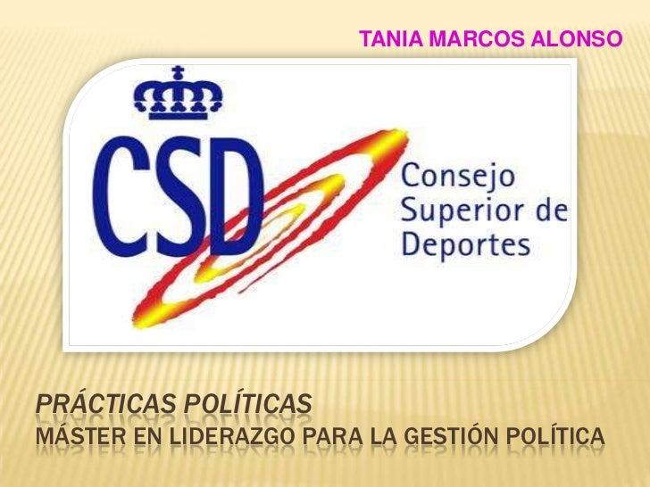 TANIA MARCOS ALONSO<br />Prácticas políticasMáster en liderazgo para la gestión política<br />