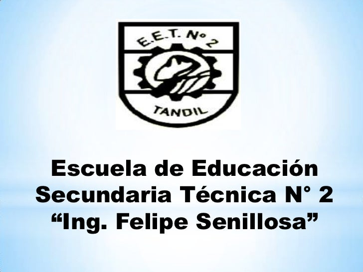 """Escuela de EducaciónSecundaria Técnica N° 2 """"Ing. Felipe Senillosa"""""""