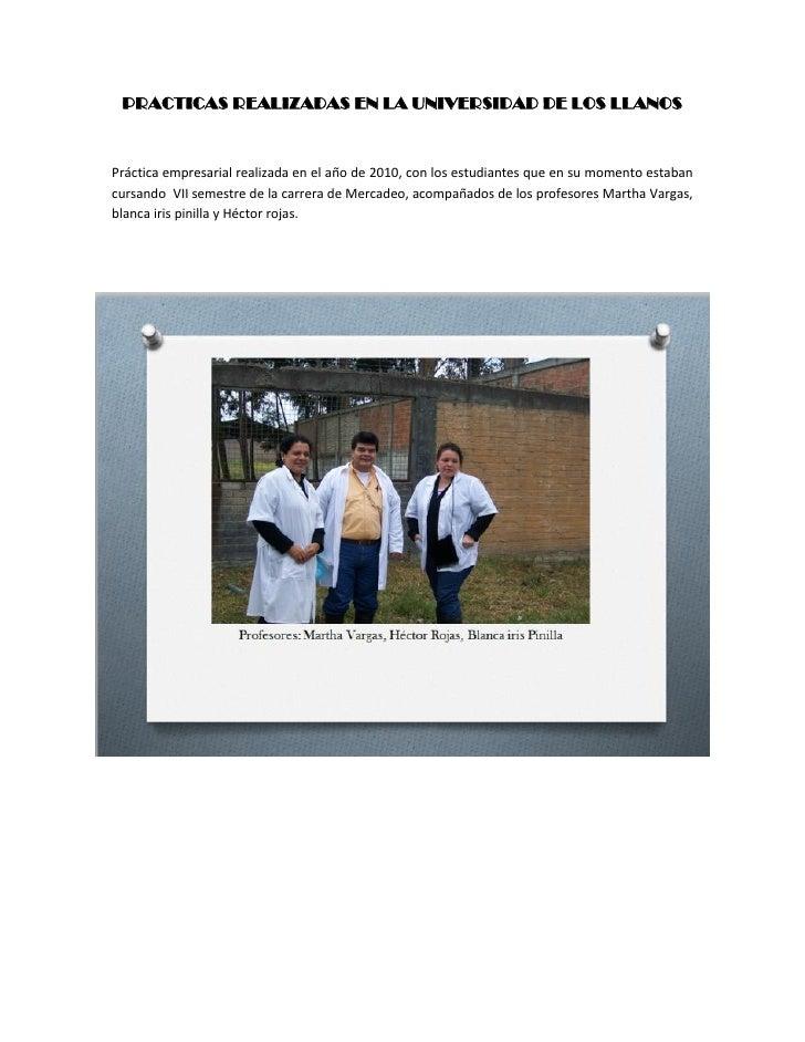 PRACTICAS REALIZADAS EN LA UNIVERSIDAD DE LOS LLANOSPráctica empresarial realizada en el año de 2010, con los estudiantes ...