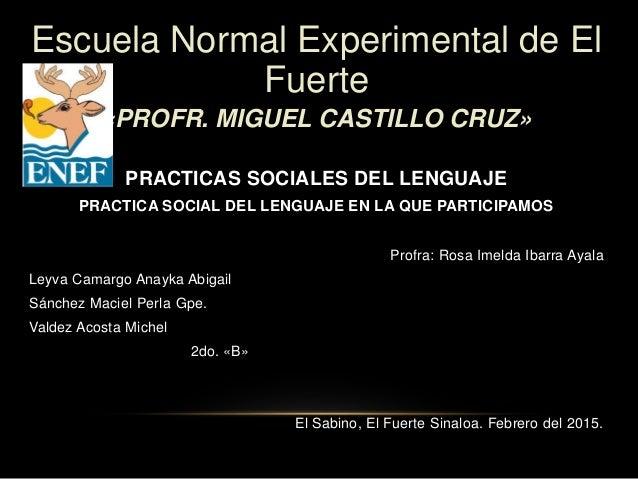 Escuela Normal Experimental de El Fuerte «PROFR. MIGUEL CASTILLO CRUZ» PRACTICAS SOCIALES DEL LENGUAJE PRACTICA SOCIAL DEL...